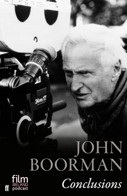 Film Ireland, John Boorman, interview, Steven Galvin, Paul Farren