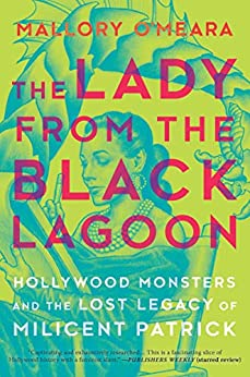 The Lady from the Black Lagoon: Hollywood Monsters and the Lost Legacy of Millicent Patrick.